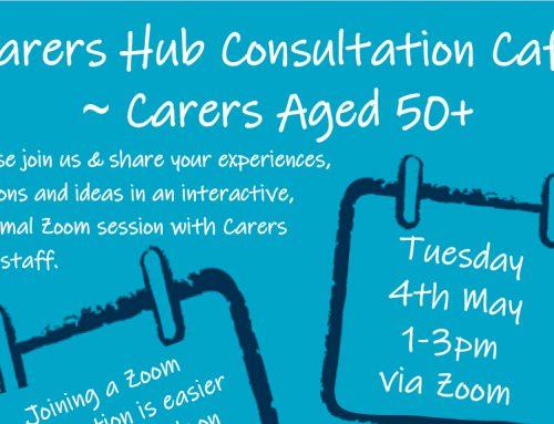 Carers Hub Consultation Café – Carers Aged 50+